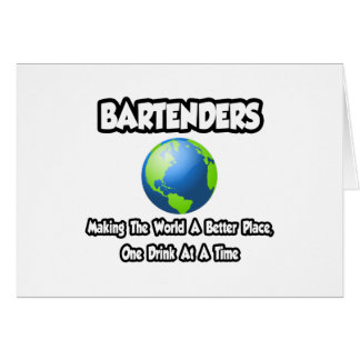 Bartenders...Making the World a Better Place Card