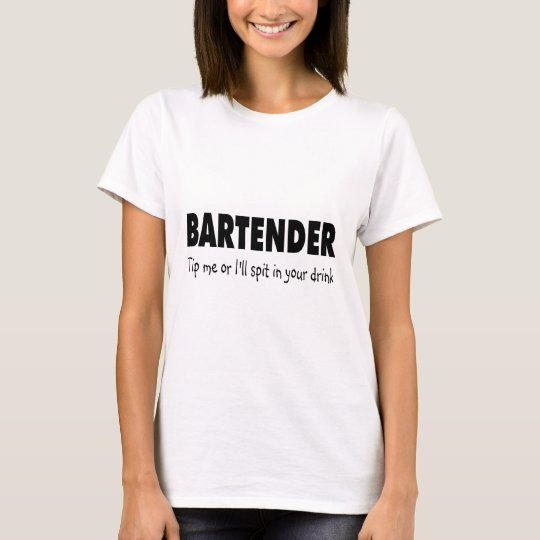 Bartenter Tip Me Or Ill Spit In Your Drink T-Shirt