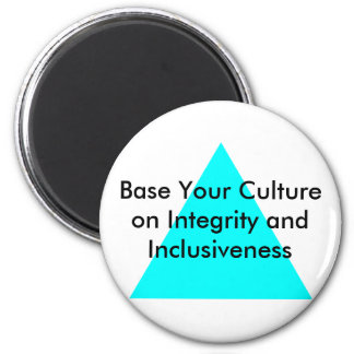 Base Your Culture on Integrity and Inclusiveness Refrigerator Magnet