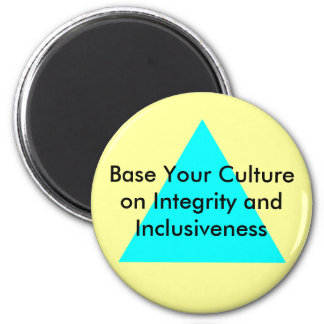 Base Your Culture on Integrity and Inclusiveness Magnets