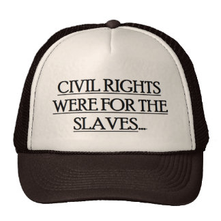 Baseball Cap w/ CIVIL RIGHTS WERE FOR THE SLAVES Trucker Hat
