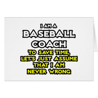 Baseball Coach...Assume I Am Never Wrong Greeting Card