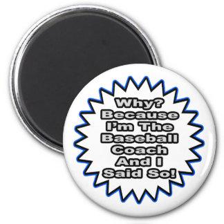 Baseball Coach...Because I Said So Refrigerator Magnets