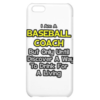 Baseball Coach .. Drink for a Living Case For iPhone 5C