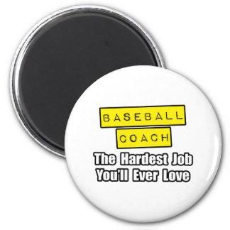 Baseball Coach...Hardest Job You'll Ever Love Refrigerator Magnet