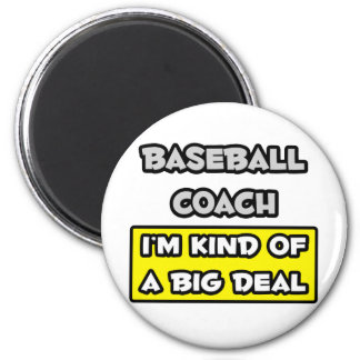 Baseball Coach .. I'm Kind of a Big Deal Magnets