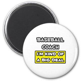 Baseball Coach .. I'm Kind of a Big Deal Magnet