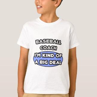 Baseball Coach...Kind of a Big Deal T-Shirt