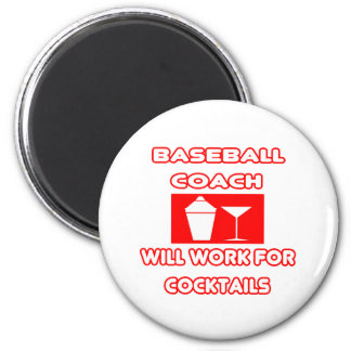 Baseball Coach...Will Work For Cocktails Refrigerator Magnets