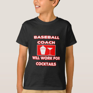 Baseball Coach...Will Work For Cocktails T-Shirt