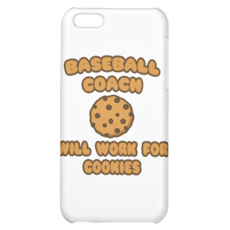 Baseball Coach .. Will Work for Cookies Case For iPhone 5C