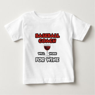Baseball Coach ... Will Work For Wine Baby T-Shirt