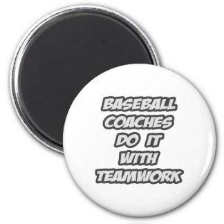 Baseball Coaches Do It With Teamwork Fridge Magnets