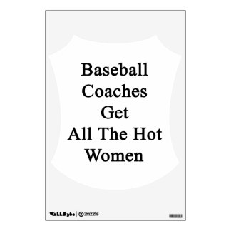Baseball Coaches Get All The Hot Women Room Decal