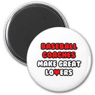 Baseball Coaches Make Great Lovers Refrigerator Magnets