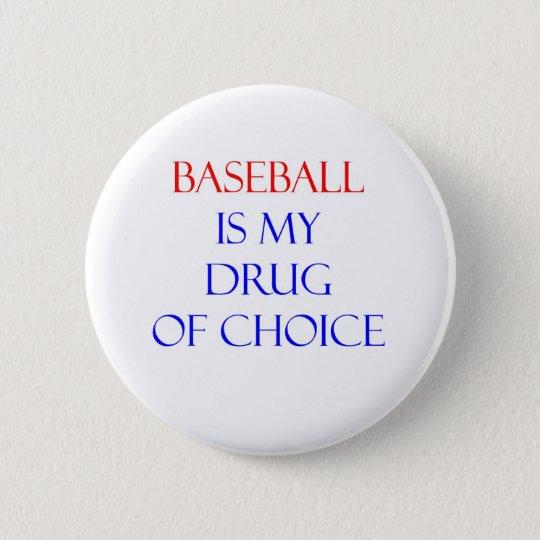 Baseball Drug of Choice Pinback Button