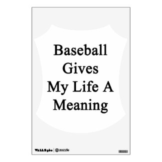 Baseball Gives My Life A Meaning Room Decals