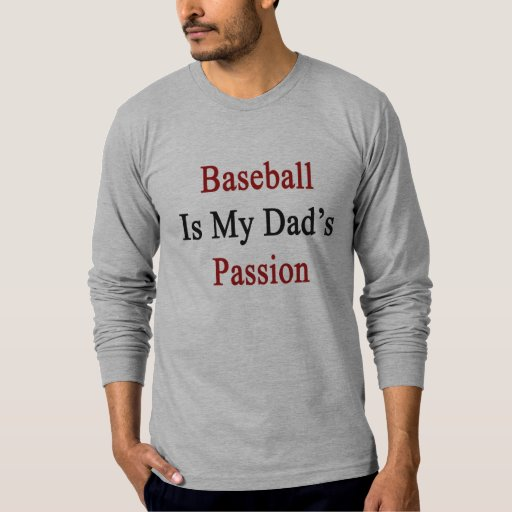Baseball Is My Dad's Passion Tees