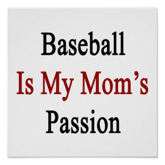 Baseball Is My Mom's Passion Posters