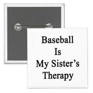 Baseball Is My Sister's Therapy Buttons