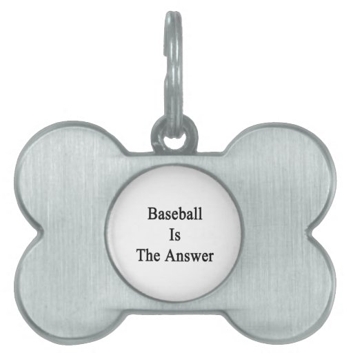 Baseball Is The Answer Pet ID Tag