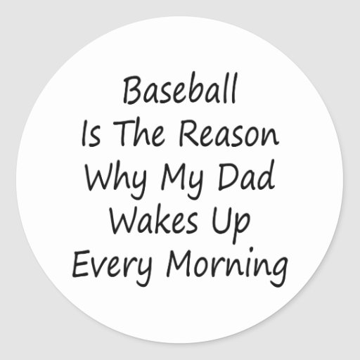 Baseball Is The Reason Why My Dad Wakes Up Every M Round Sticker
