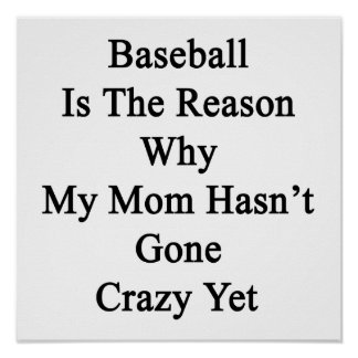 Baseball Is The Reason Why My Mom Hasn't Gone Craz Poster