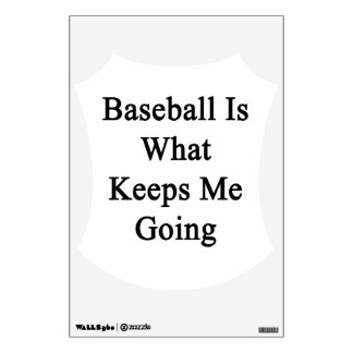 Baseball Is What Keeps Me Going Wall Decor