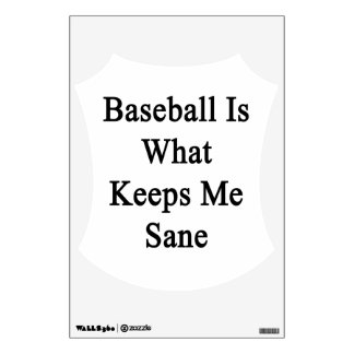 Baseball Is What Keeps Me Sane Room Graphic