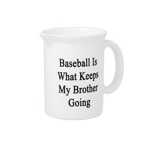 Baseball Is What Keeps My Brother Going. Pitcher