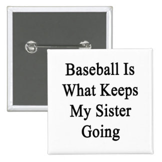 Baseball Is What Keeps My Sister Going Pin