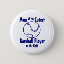 Baseball Mom Button - Mom of the Cutest Baseball Player on the Field.