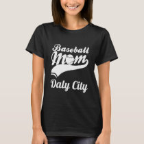Baseball Mom Daly City T-Shirt