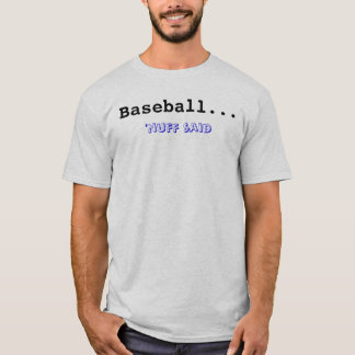 Baseball... , 'nuff said T-Shirt
