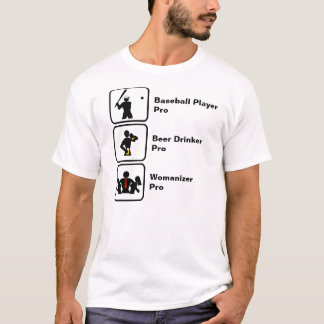 Baseball Player, Beer Drinker, Womanizer T-Shirt