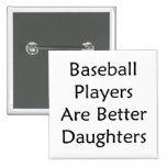 Baseball Players Are Better Daughters Buttons