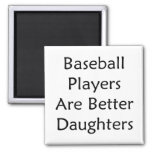 Baseball Players Are Better Daughters Refrigerator Magnets