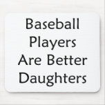 Baseball Players Are Better Daughters Mouse Pads