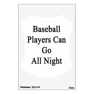 Baseball Players Can Go All Night Wall Graphic