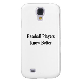 Baseball Players Know Better Galaxy S4 Case