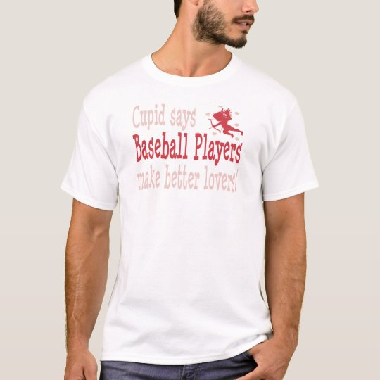 Baseball Players Make Better Lovers T-Shirt