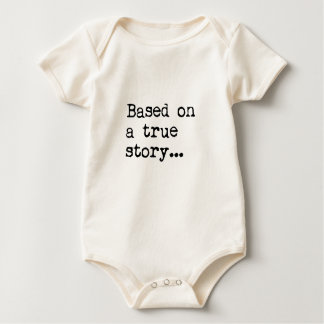 BASED ON A TRUE STORY... BABY BODYSUITS