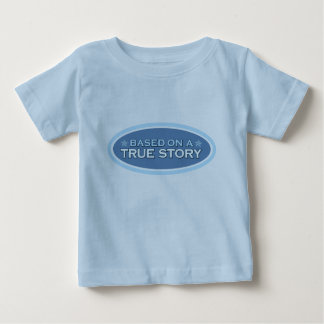 Based on a True Story Baby T-Shirt