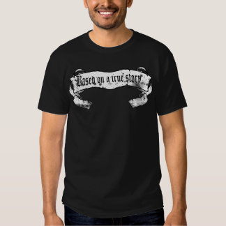 Based on a True Story Shirt