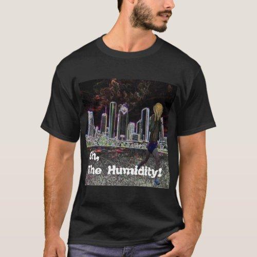 Basic T dark _ Oh The Humidity T_Shirt