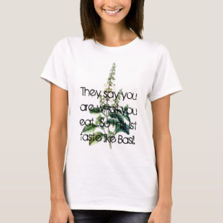 Basil, They say you are what you eat.....So I m... T-Shirt