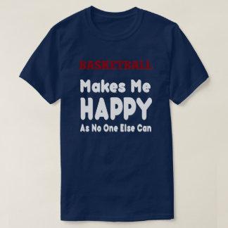 Basket Ball Makes Me Happy - Tshirt