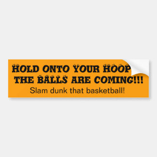Basketball Bumper Stickers Hold Onto Your Hoops