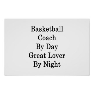 Basketball Coach By Day Great Lover By Night Poster