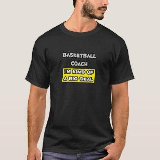 Basketball Coach .. I'm Kind of a Big Deal T-Shirt